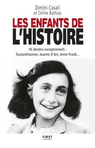 Dimitri Casali et Céline Bathias - Les enfants de l'Histoire - 16 destins exceptionnels : Toutankhamon, Jeanne d'Arc, Anne Frank....