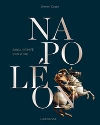 Dimitri Casali - Napoléon, Dans l'intimité d'un règne.