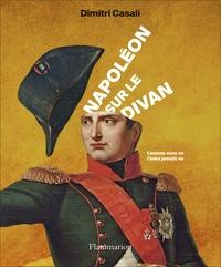 Dimitri Casali - Napoléon sur le divan - Comme vous ne l'avez jamais vu.