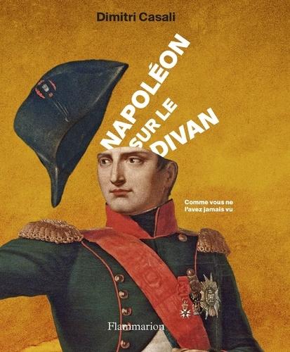 Napoléon sur le divan. Comme vous ne l'avez jamais vu