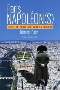 Dimitri Casali - Paris Napoléon(s) - Guide du Paris des deux empereurs.