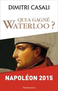 Qui a gagné Waterloo ?- Napoléon 2015 - Dimitri Casali |