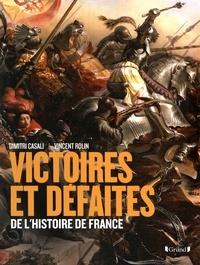 Dimitri Casali et Vincent Rolin - Victoires et défaites de l'Histoire de France - De Gergovie à Diên Biên Phu.