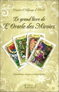 Dimitri d'Alfange Uvril - Le grand livre de l'Oracle des Miroirs - Symbolisme, tirages et interprétation.