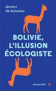 Bolivie : l'illusion écologiste- Voyage entre nature et politique au pays d'Evo Morales - Dimitri de Boissieu pdf epub