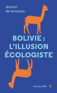 Télécharger Google Book en ligne Bolivie: l'illusion écologiste  - Voyage entre nature et politique au pays d'Evo Morales  in French par Dimitri de Boissieu 9782897195250