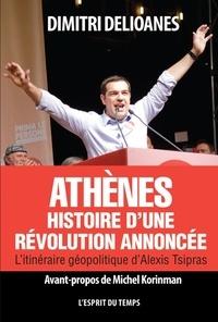 Dimitri Delioanes - Athènes : histoire d'une révolution annoncée - L'itinéraire géopolitique d'Alexis Tsipras.