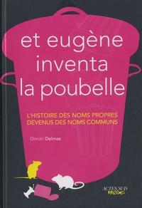 Dimitri Delmas - Et Eugène inventa la poubelle - L'histoire des noms propres devenus des noms communs.