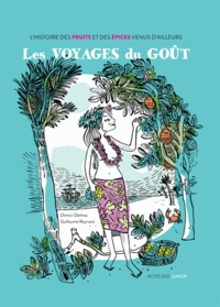 Dimitri Delmas et Guillaume Reynard - Les voyages du goût - L'histoire des fruits et des épices venus d'ailleurs.
