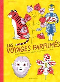 Dimitri Delmas et Amélie Fontaine - Les voyages parfumés - Petites et grandes histoires des fleurs venues d'ailleurs.