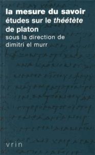 Dimitri El Murr - La mesure du savoir - Etudes sur le Théétète de Platon.