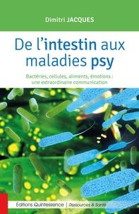Dimitri Jacques - De l'intestin aux maladies psy - Bactéries, cellules, aliments, émotions : une extraordinaire communication.
