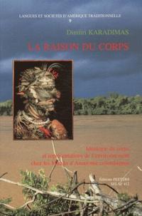 Dimitri Karadimas - La raison du corps - Idéologie du corps et représentations de l'environnement chez les Miraña d'Amazonie colombienne.