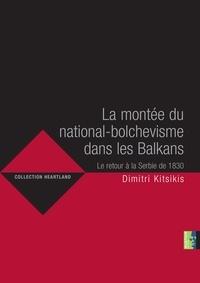 Dimitri Kitsikis - La montée du national-bolchevisme dans les Balkans - Le retour de la Serbie de 1830.