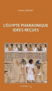 Dimitri Laboury - L'Égypte pharaonique - idées reçues sur l'Égypte pharaonique.