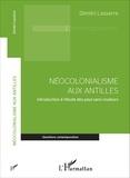 Dimitri Lasserre - Néocolonialisme aux Antilles - Introduction à l'étude des pays sans couleurs.