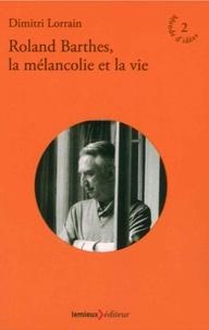Dimitri Lorrain - Roland Barthes, la mélancolie et la vie.