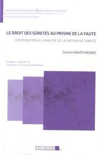 Dimitri Nemtchenko - Le droit des sûretés au prisme de la faute - Contribution à l'analyse de la notion de sûreté.