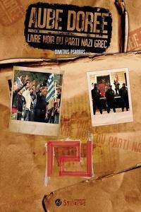 Dimitri Psarras - Aube dorée - Le livre noir du parti nazi grec.