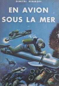 Dimitri Rebikoff et  Barnier - En avion sous la mer.
