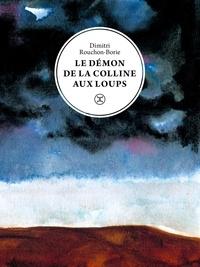 Dimitri Rouchon-Borie - Le démon de la Colline aux loups.