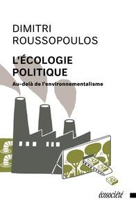 Dimitri Roussopoulos et Annie Chauveau - L'écologie politique - Au-delà de l'environnementalisme.