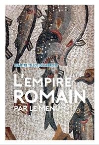 Dimitri Tilloi-d'Ambrosi - L'Empire romain... par le menu.