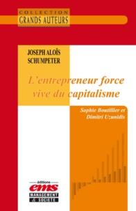 Dimitri Uzunidis et Sophie Boutillier - Joseph Aloïs Schumpeter, L'entrepreneur force vive du capitalisme.