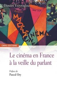 Dimitri Vezyroglou - Le Cinéma en France à la veille du parlant - Un essai d'histoire culturelle.
