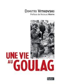 Dimitri Vitkovski - Une vie au Goulag.
