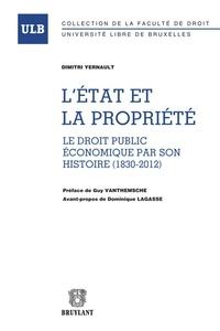 Dimitri Yernault - L'Etat et la propriété - Le droit public économique par son histoire (1830-2012).
