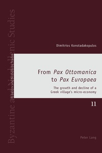 Dimitrios Konstadakopulos - From «Pax Ottomanica» to «Pax Europaea» - The growth and decline of a Greek village's micro-economy.