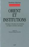 Dimitrios Salachas - Orient et institutions - Théologie et discipline des institutions des Eglises orientales catholiques selon le Nouveau Codex canonum Ecclesiarum Orientalium.
