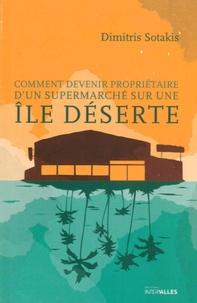 Dimitris Sotakis - Comment devenir propriétaire d'un supermarché sur une île déserte.