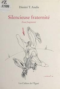 Dimitris T. Analis - Silencieuse fraternité : essai fragmenté.