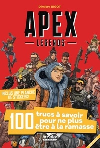 Téléchargez le livre électronique français gratuit Apex Legends  - 100 trucs à savoir pour ne plus être a la ramasse par Dimitry Bigot PDB RTF