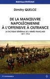 Dimitry Queloz - De la manoeuvre napoléonienne à l'offensive à outrance - La tactique générale de l'armée française 1871-1914.