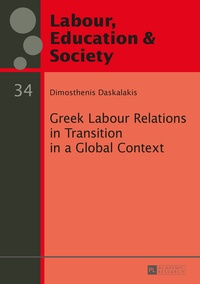 Dimosthenis Daskalakis - Greek Labour Relations in Transition in a Global Context.