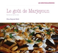 Dina Bayoud Kohl - Le goût de Marjeyoun - Recettes du sud du Liban.