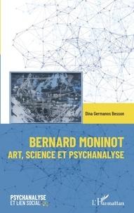 Dina Germanos Besson - Bernard Moninot - Art, science et psychanalyse.