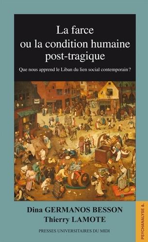 Dina Germanos Besson et Thierry Lamote - La farce ou la condition humaine post-tragique - Que nous apprend le Liban du lien social contemporain ?.