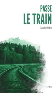Dina Kathelyn - Passe le train.