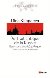 Dina Khapaeva - Portrait critique de la Russie - Essai sur la société gothique.