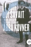 Dina Porat - Le Juif qui savait - Wilno-Jérusalem : la figure légendaire d'Abba Kovner (1918-1987).
