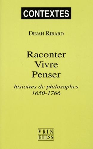 Dinah Ribard - Raconter, vivre, penser - Histoires de philosophes, 1650-1766.