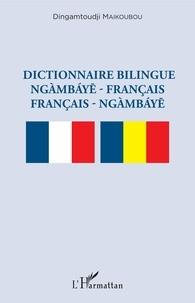 Dingamtoudji Maikoubou - Dictionnaire bilingue ngàmbáye-français /  français- ngàmbáye.
