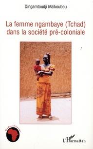Dingamtoudji Maikoubou - La femme ngambaye (Tchad) dans la société pré-coloniale.