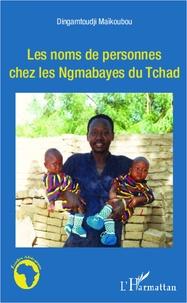 Dingamtoudji Maikoubou - Les noms de personnes chez les Ngambayes du Tchad.