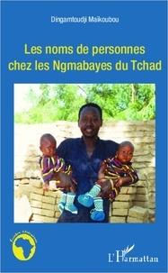 Dingamtoudji Maikoubou - Les noms de personnes chez les Ngmabayes du Tchad.