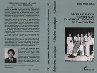 Dinh-Khai Trinh - Décolonisation du Viêt Nam, un avocat témoigne - Me Trinh Dinh Thao....